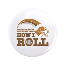 """greater swiss mountain dog's how I roll 3.5"""" Butto"""