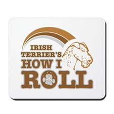irish terrier's how I roll Mousepad