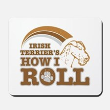 irish terrier's how I roll Mousepad
