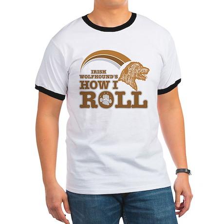 irish wolfhound's how I roll Ringer T