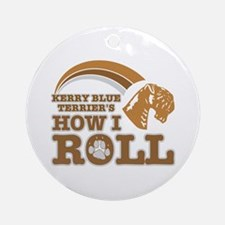 kerry blue terrier's how I roll Ornament (Round)