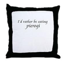 I'd rather be eating peirogi Throw Pillow