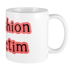 Fashion Victim Mug