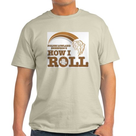 polish lowland sheepdog's how I roll Light T-Shirt
