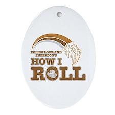 polish lowland sheepdog's how I roll Ornament (Ova