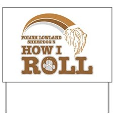 polish lowland sheepdog's how I roll Yard Sign