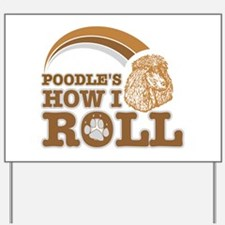 poodle's how I roll Yard Sign