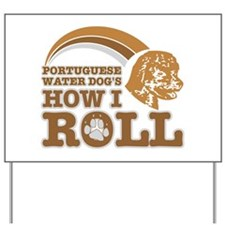portuguese water dog's how I roll Yard Sign