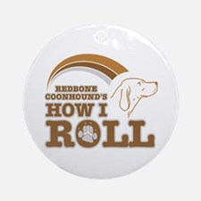 redbone coonhound's how I roll Ornament (Round)