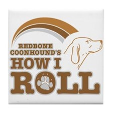 redbone coonhound's how I roll Tile Coaster