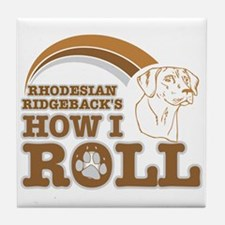 rhodesian ridgeback's how I roll Tile Coaster