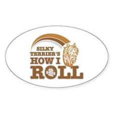 silky terrier's how I roll Oval Decal