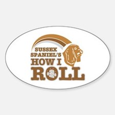 sussex spaniel's how I roll Oval Decal