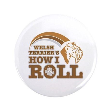 """welsh terrier's how I roll 3.5"""" Button (100 pack)"""