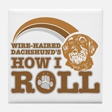wire-haired dachshund's how I roll Tile Coaster