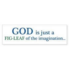 GOD is just a fig leaf Bumper Stickers
