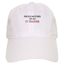 Proud Mother Of An IT TRAINER Cap