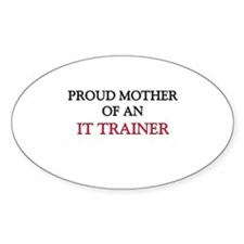 Proud Mother Of An IT TRAINER Oval Sticker