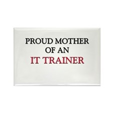Proud Mother Of An IT TRAINER Rectangle Magnet