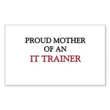 Proud Mother Of An IT TRAINER Rectangle Sticker