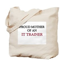 Proud Mother Of An IT TRAINER Tote Bag