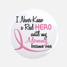 "Never Knew A Hero 3 Mommy BC 3.5"" Button"