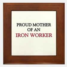 Proud Mother Of An IRON WORKER Framed Tile