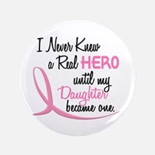 "Never Knew A Hero 3 Daughter BC 3.5"" Button"