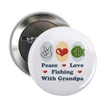"Peace Love Fishing With Grandpa 2.25"" Button"