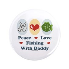 """Peace Love Fishing With Daddy 3.5"""" Button"""