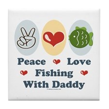 Peace Love Fishing With Daddy Tile Coaster