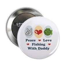 """Peace Love Fishing With Daddy 2.25"""" Button"""