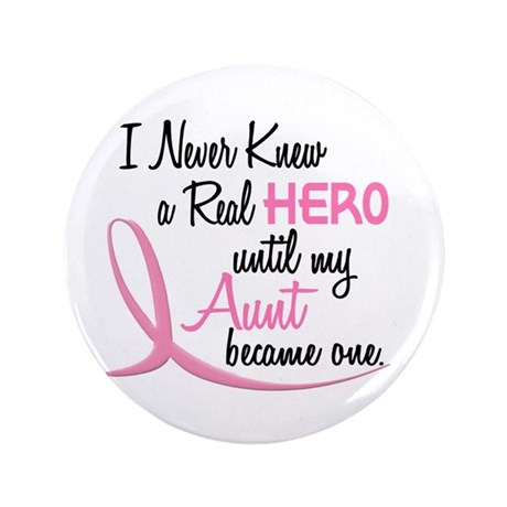"""Never Knew A Hero 3 Aunt BC 3.5"""" Button"""