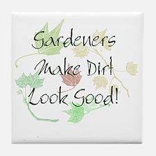 Gardeners Make Dirt Look Good Tile Coaster