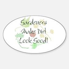 Gardeners Make Dirt Look Good Oval Decal