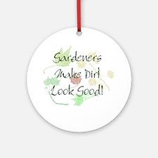 Gardeners Make Dirt Look Good Ornament (Round)