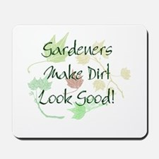 Gardeners Make Dirt Look Good Mousepad
