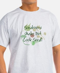 Gardeners Make Dirt Look Good T-Shirt