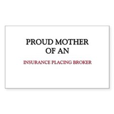 Proud Mother Of An INSURANCE PLACING BROKER Sticke