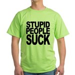 Stupid People Suck Green T-Shirt