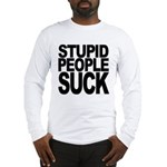 Stupid People Suck Long Sleeve T-Shirt