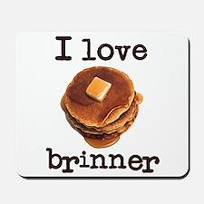 I Love Brinner Mousepad