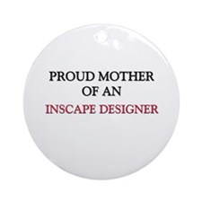 Proud Mother Of An INSCAPE DESIGNER Ornament (Roun