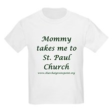 Mommy takes me to St. Paul Church T-Shirt