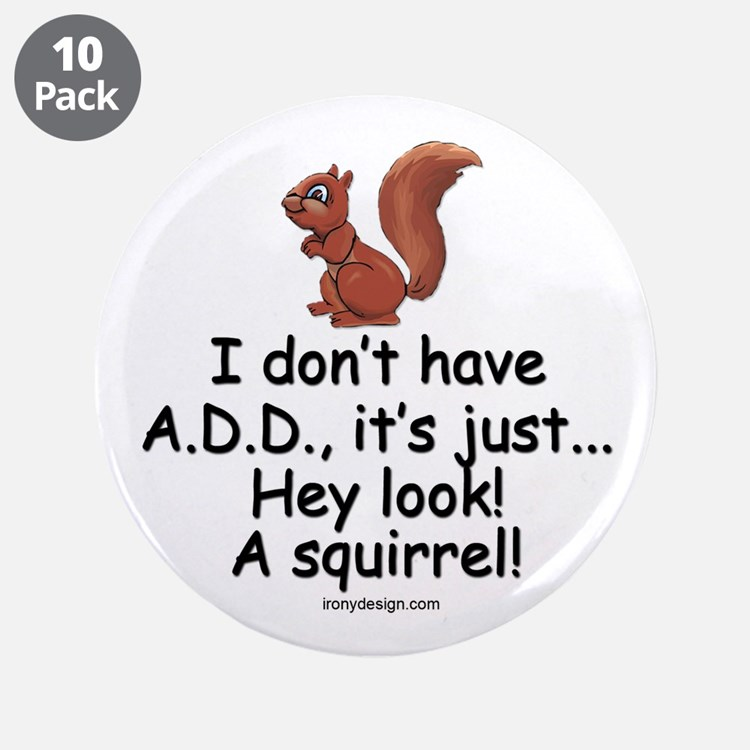 """I Don't Have A.D.D. Squirrel 3.5"""" Button (10 pack)"""