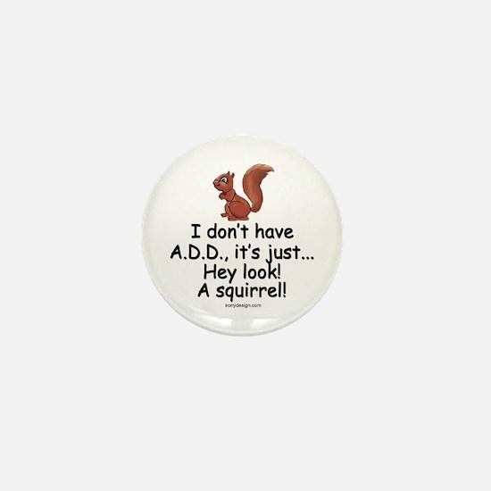 I Don't Have A.D.D. Squirrel Mini Button