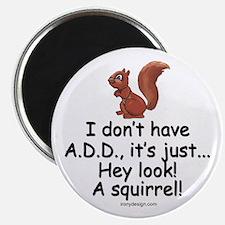 I Don't Have A.D.D. Squirrel Magnet