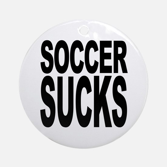 Soccer Sucks Ornament (Round)