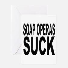 Soap Operas Suck Greeting Card