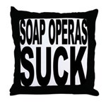Soap Operas Suck Throw Pillow